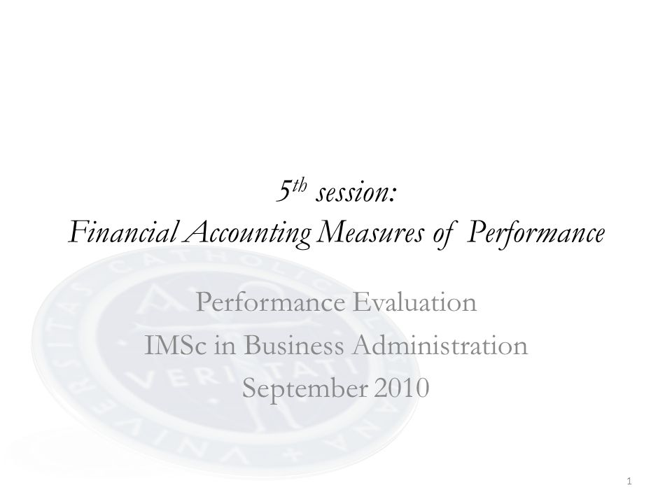 1 5 th session: Financial Accounting Measures of Performance Performance Evaluation IMSc in Business Administration September 2010