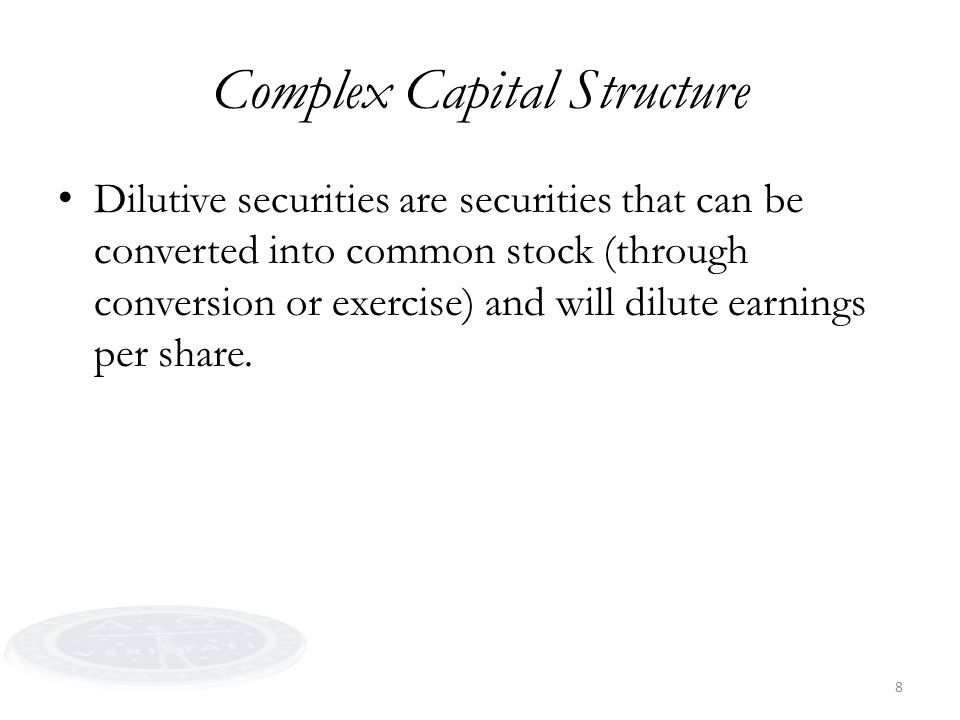 8 Complex Capital Structure Dilutive securities are securities that can be converted into common stock (through conversion or exercise) and will dilut