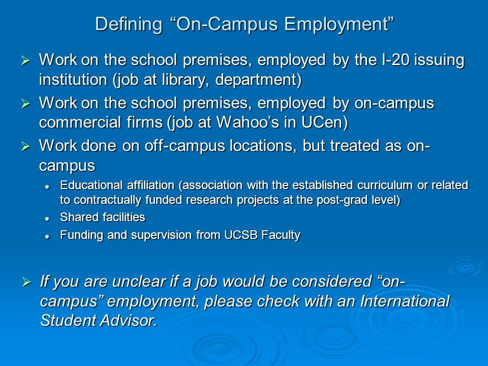 Defining On-Campus Employment  If you are unclear if a job would be considered on- campus employment, please check with an International Student Advisor.