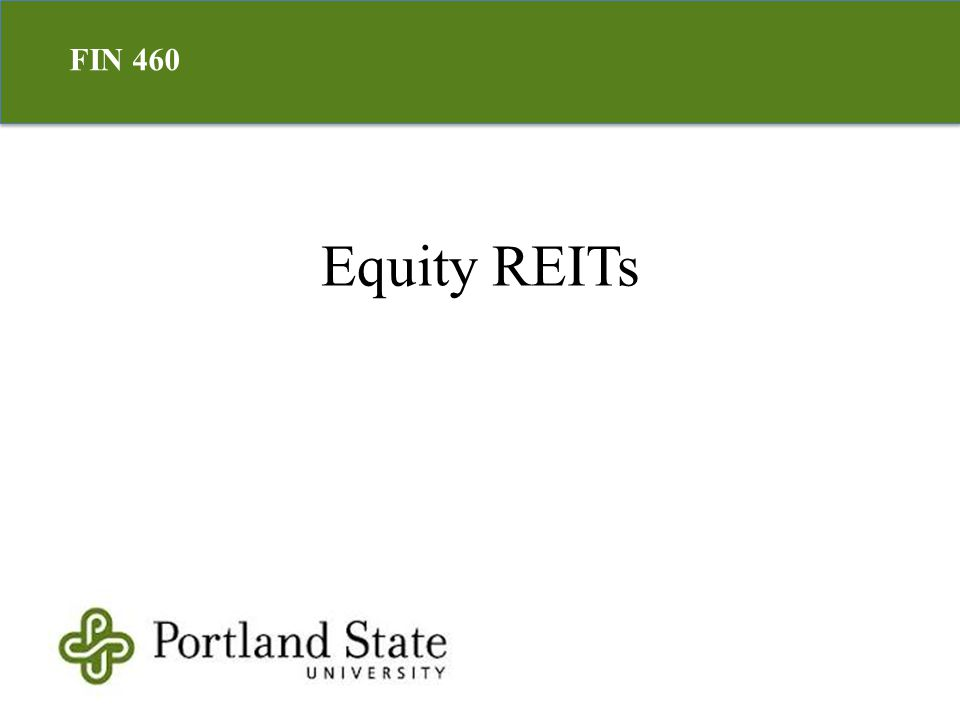 Equity REITs FIN 460