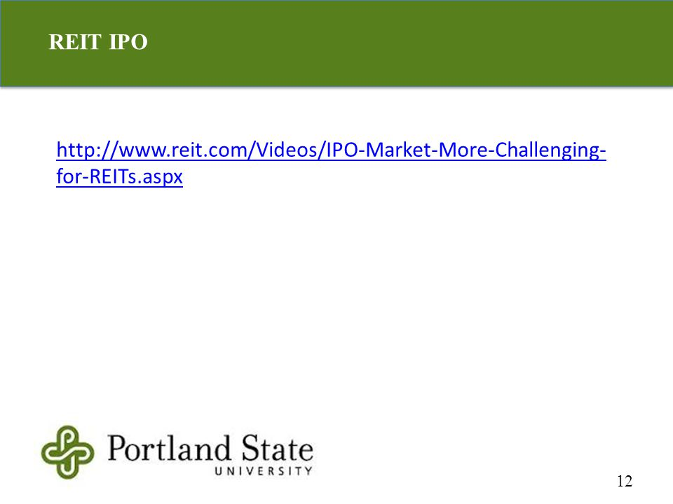 12 http://www.reit.com/Videos/IPO-Market-More-Challenging- for-REITs.aspx REIT IPO