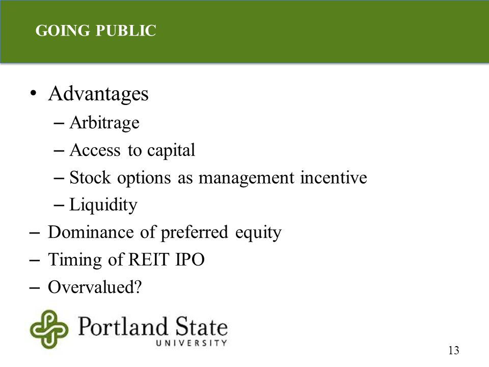 Advantages – Arbitrage – Access to capital – Stock options as management incentive – Liquidity – Dominance of preferred equity – Timing of REIT IPO – Overvalued.
