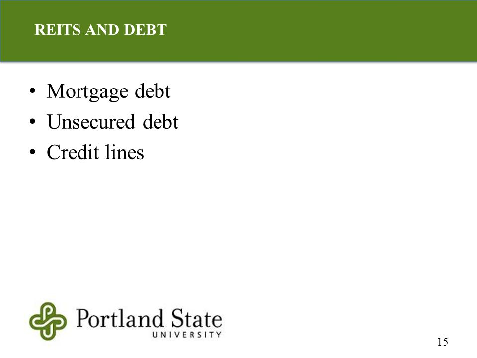Mortgage debt Unsecured debt Credit lines 15 REITS AND DEBT