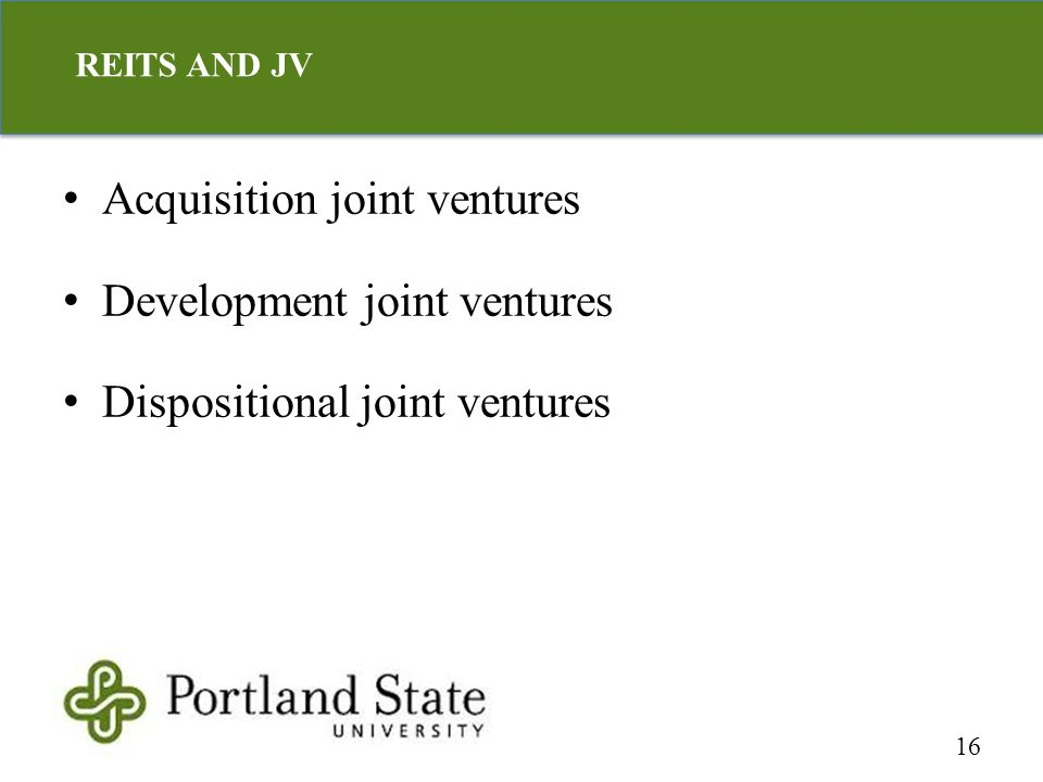 Acquisition joint ventures Development joint ventures Dispositional joint ventures 16 REITS AND JV