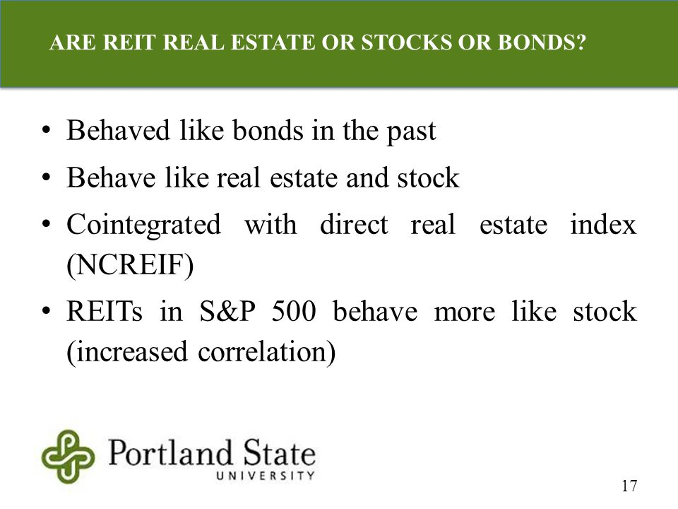 Behaved like bonds in the past Behave like real estate and stock Cointegrated with direct real estate index (NCREIF) REITs in S&P 500 behave more like stock (increased correlation) 17 ARE REIT REAL ESTATE OR STOCKS OR BONDS