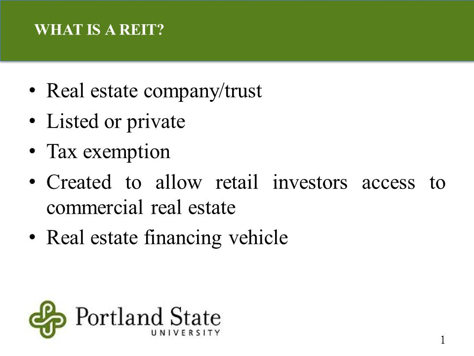 Real estate company/trust Listed or private Tax exemption Created to allow retail investors access to commercial real estate Real estate financing veh