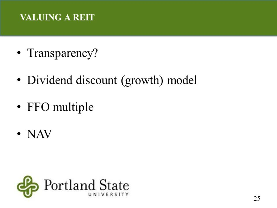 Transparency? Dividend discount (growth) model FFO multiple NAV 25 VALUING A REIT