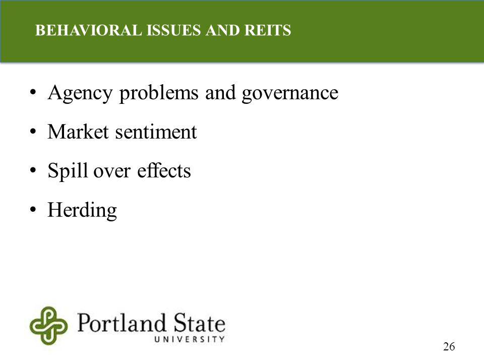 Agency problems and governance Market sentiment Spill over effects Herding 26 BEHAVIORAL ISSUES AND REITS