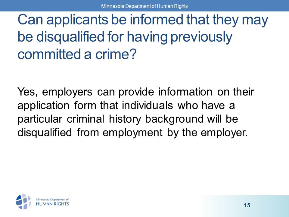 Yes, employers can provide information on their application form that individuals who have a particular criminal history background will be disqualified from employment by the employer.