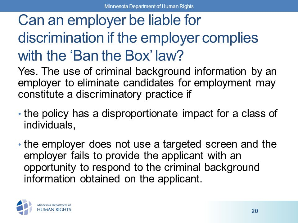 Yes. The use of criminal background information by an employer to eliminate candidates for employment may constitute a discriminatory practice if the