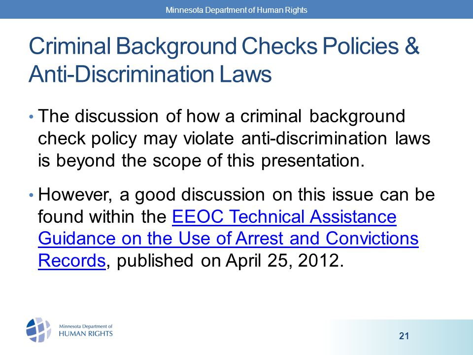 The discussion of how a criminal background check policy may violate anti-discrimination laws is beyond the scope of this presentation.