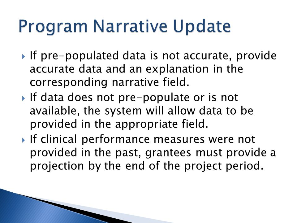  If pre-populated data is not accurate, provide accurate data and an explanation in the corresponding narrative field.  If data does not pre-populat