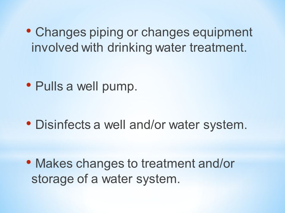 Changes piping or changes equipment involved with drinking water treatment.