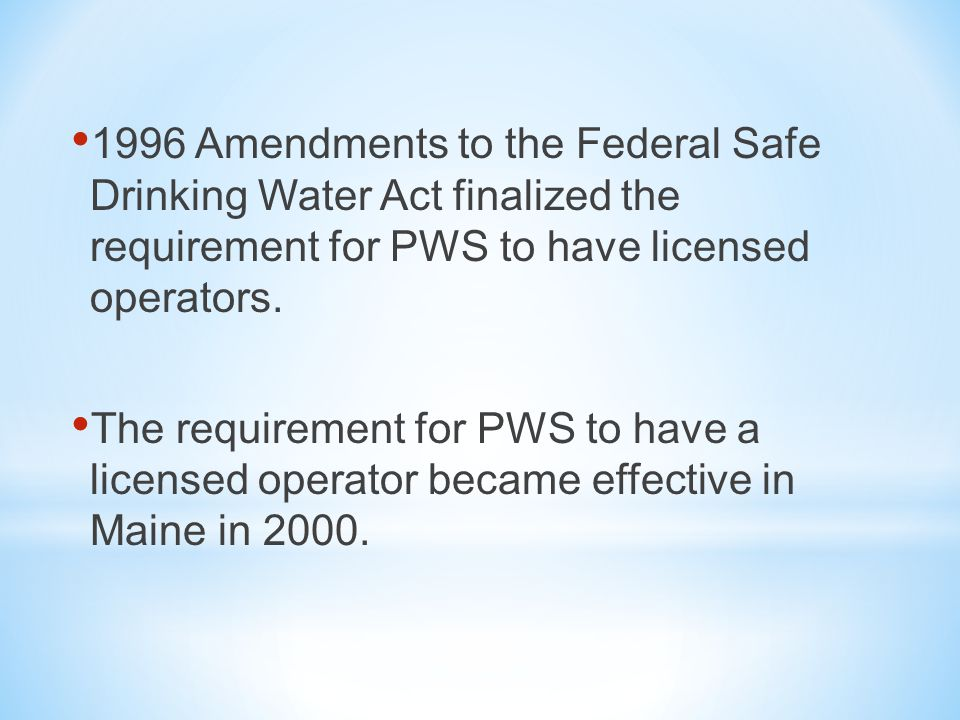 The Following Public Water Supplies are Required to have a Licensed Operator: All Community PWS All Non-Transient Non-Community PWS All PWS using surface water as a source