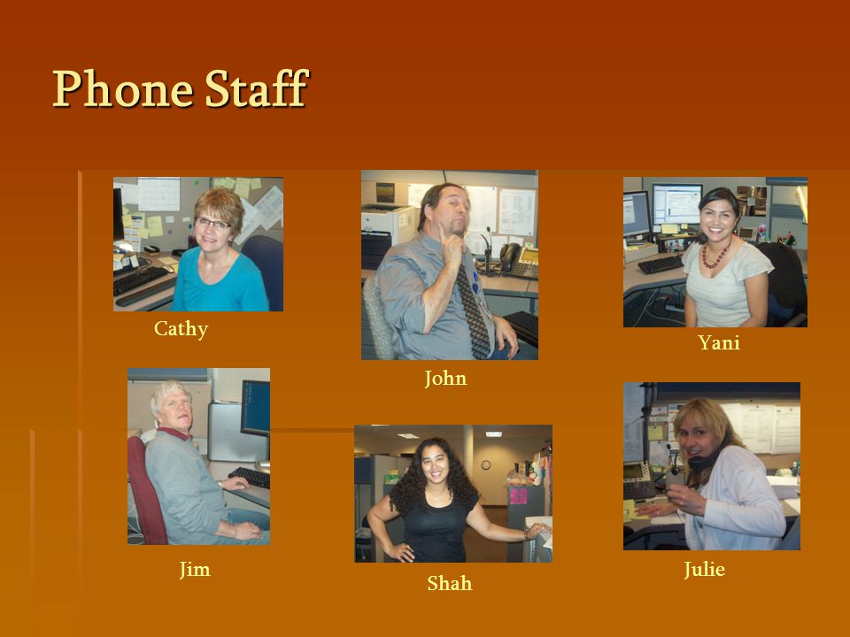 Phone Staff Julie John Jim Cathy Yani Shah