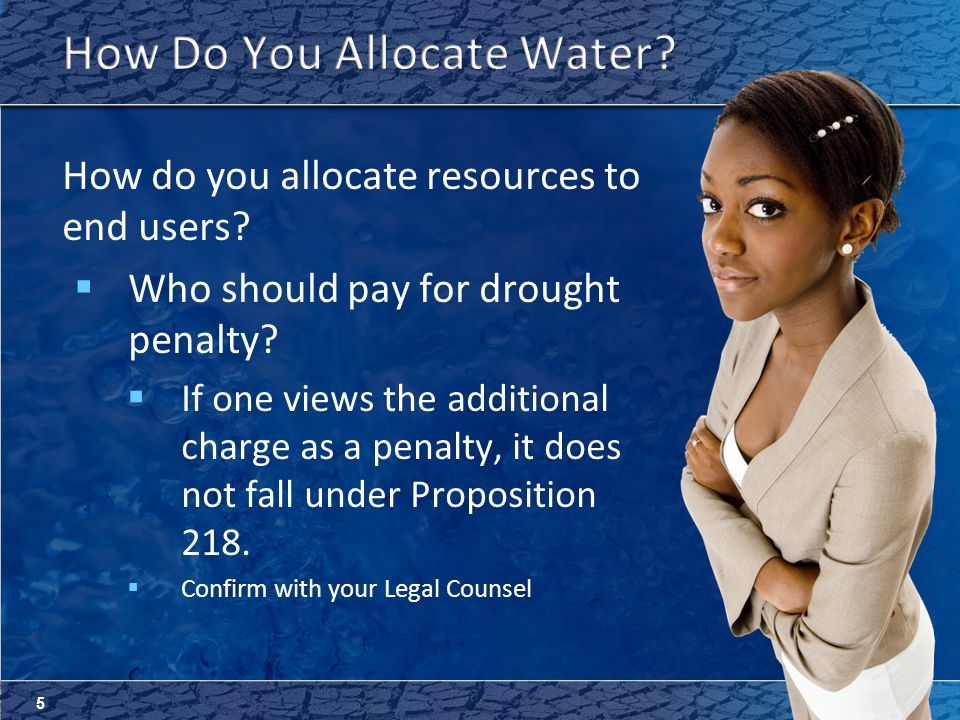 5 How do you allocate resources to end users.  Who should pay for drought penalty.