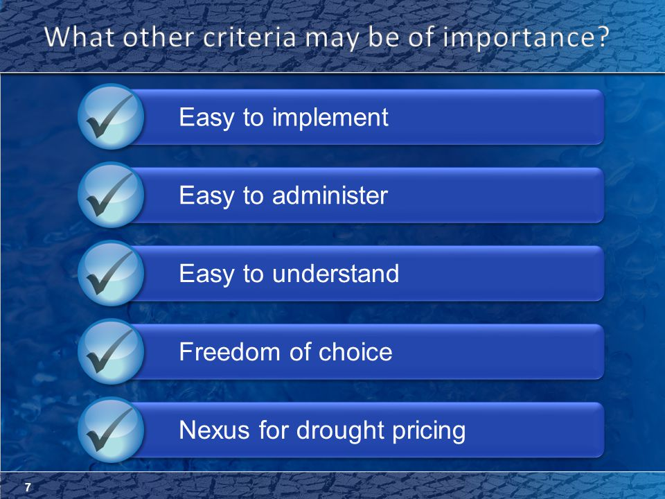 7 Easy to implementEasy to administerEasy to understandFreedom of choiceNexus for drought pricing
