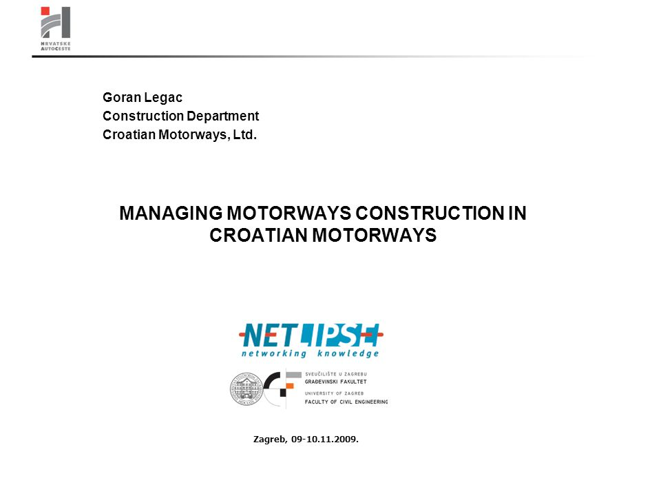 MANAGING MOTORWAYS CONSTRUCTION IN CROATIAN MOTORWAYS Goran Legac Construction Department Croatian Motorways, Ltd.