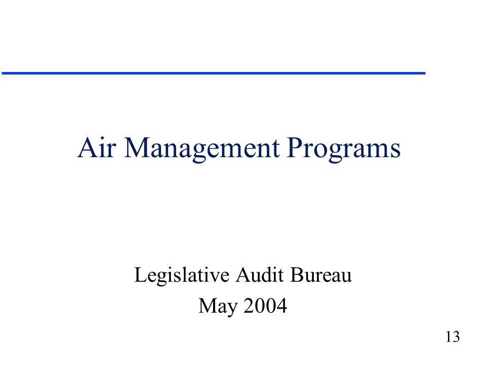 13 Air Management Programs Legislative Audit Bureau May 2004