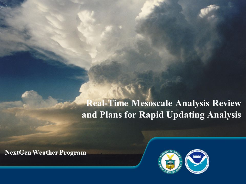 Real-Time Mesoscale Analysis Review and Plans for Rapid Updating Analysis NextGen Weather Program