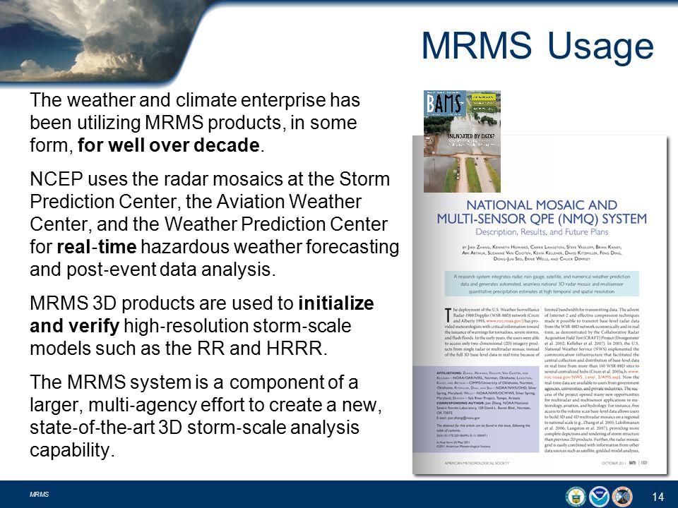MRMS Usage The weather and climate enterprise has been utilizing MRMS products, in some form, for well over decade.