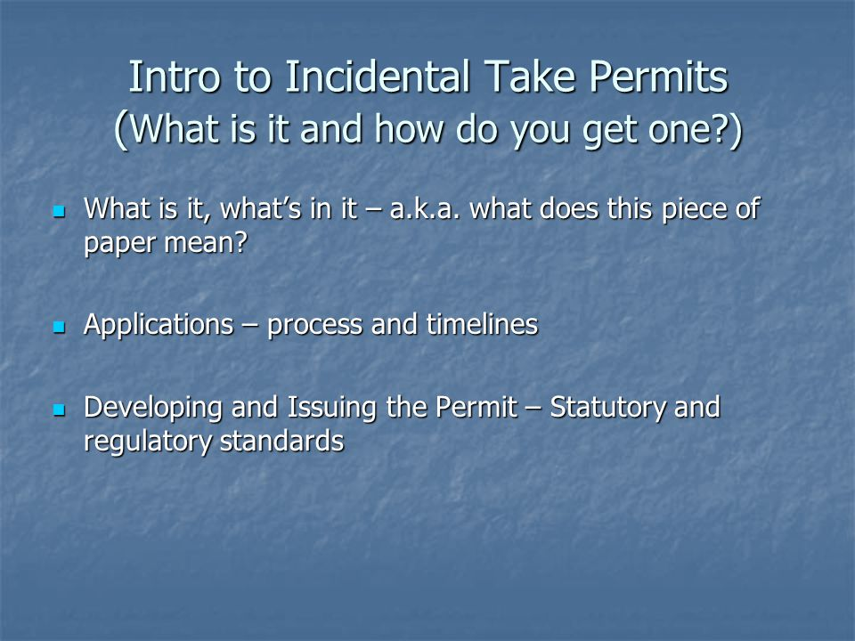 Incidental Take Permits, continued What is an incidental take permit.