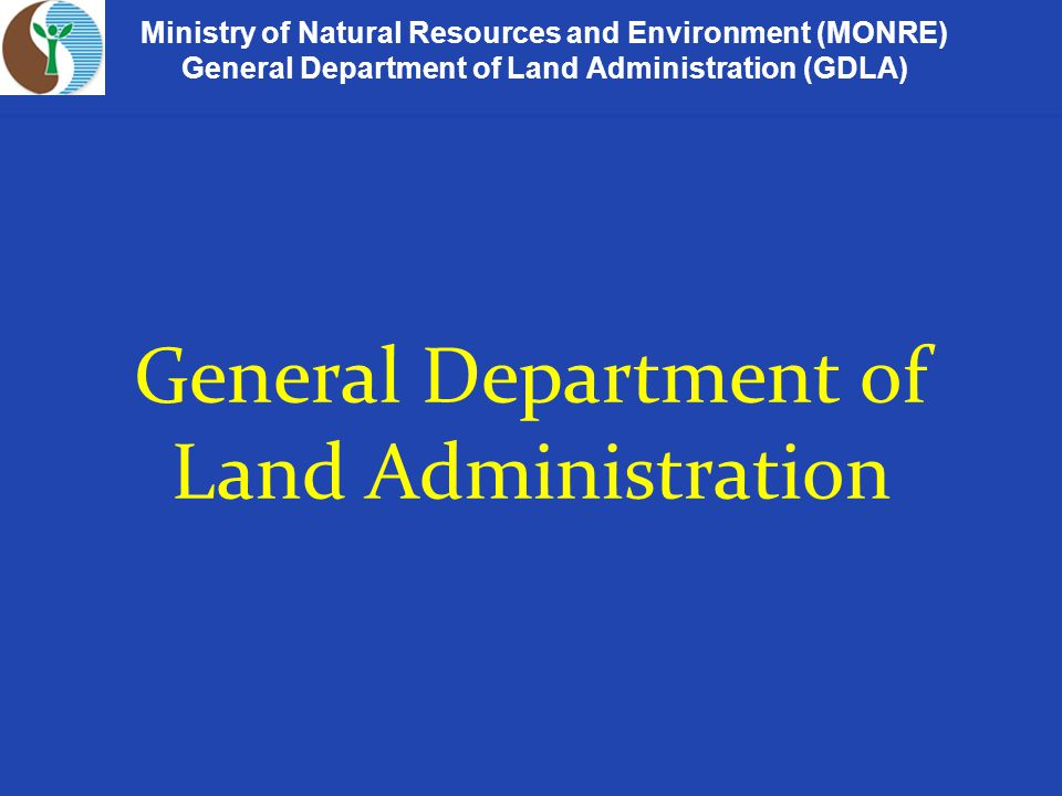 Ministry of Natural Resources and Environment (MONRE) General Department of Land Administration (GDLA) General Department of Land Administration