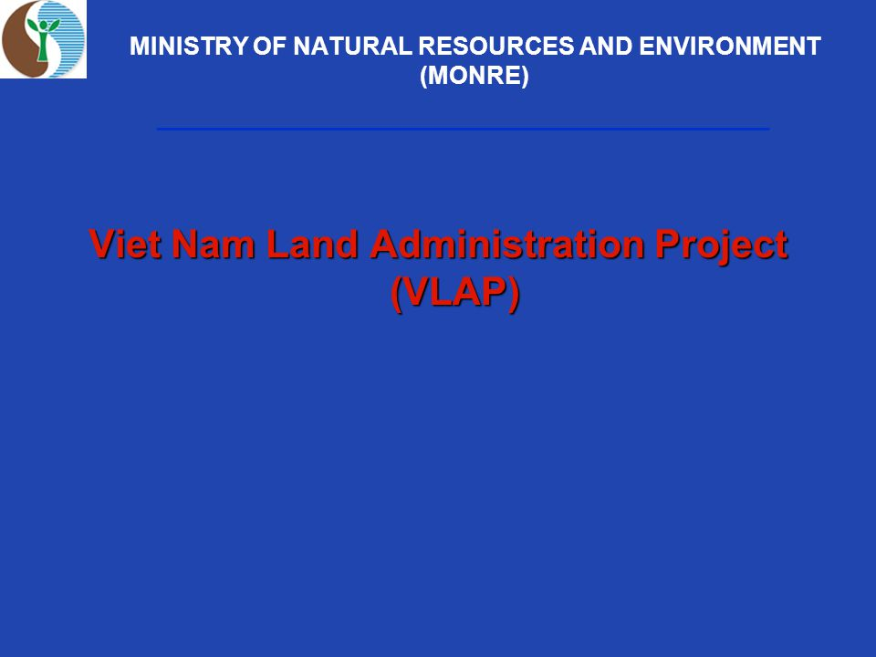 MINISTRY OF NATURAL RESOURCES AND ENVIRONMENT (MONRE) Viet Nam Land Administration Project (VLAP)