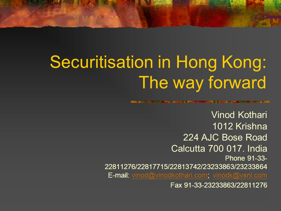Securitisation in Hong Kong: The way forward Vinod Kothari 1012 Krishna 224 AJC Bose Road Calcutta 700 017.