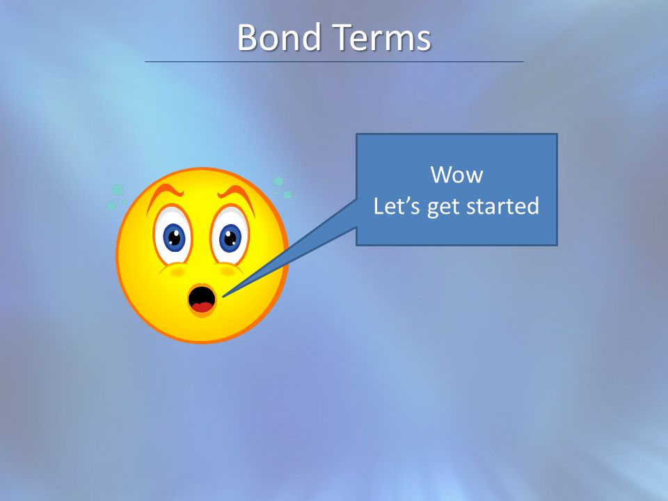 Bond Terms Wow Let's get started