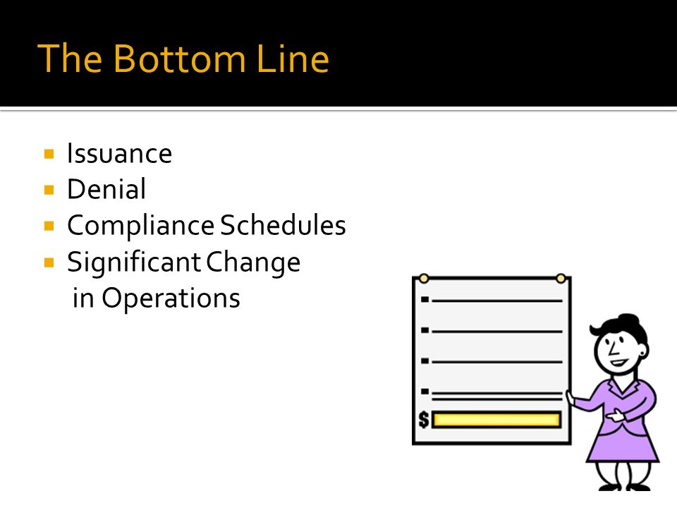 The Bottom Line  Issuance  Denial  Compliance Schedules  Significant Change in Operations