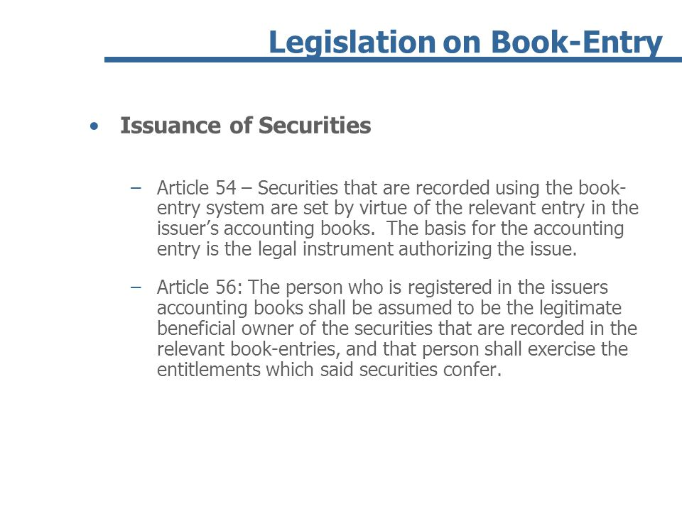 Legislation on Book-Entry Issuance of Securities –Article 54 – Securities that are recorded using the book- entry system are set by virtue of the rele