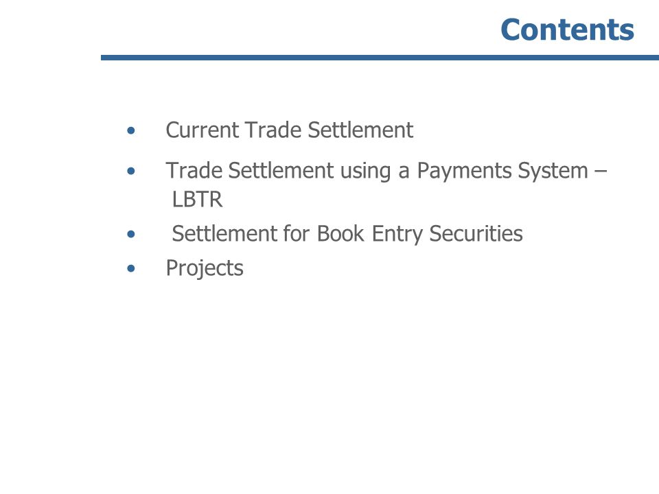 Contents Current Trade Settlement Trade Settlement using a Payments System – LBTR Settlement for Book Entry Securities Projects