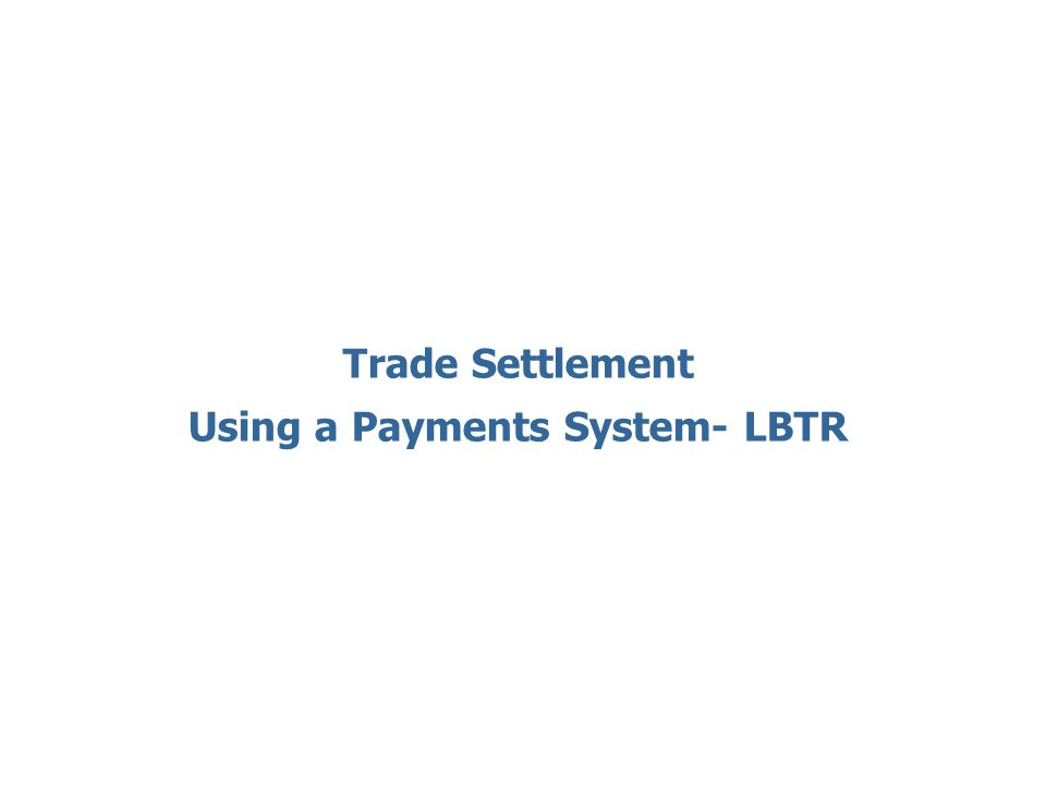Trade Settlement Using a Payments System- LBTR