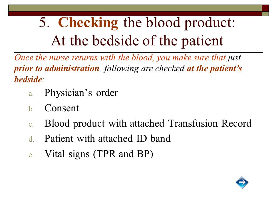 5. Checking the blood product: At the bedside of the patient a.