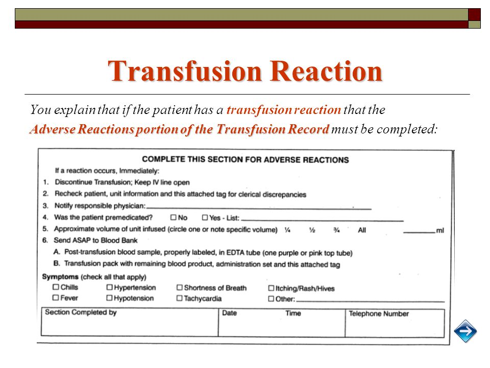 Transfusion Reaction You explain that if the patient has a transfusion reaction that the Adverse Reactions portion of the Transfusion Record Adverse Reactions portion of the Transfusion Record must be completed: