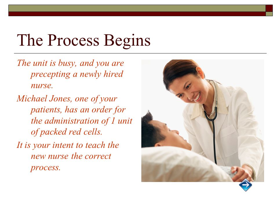 The Process Begins The unit is busy, and you are precepting a newly hired nurse.