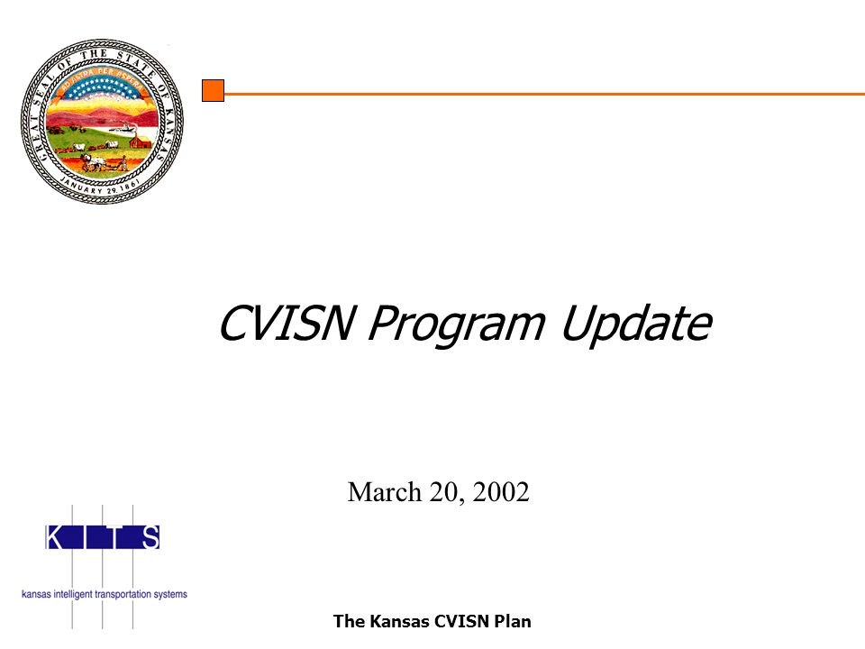 The Kansas CVISN Plan CVISN Program Update March 20, 2002