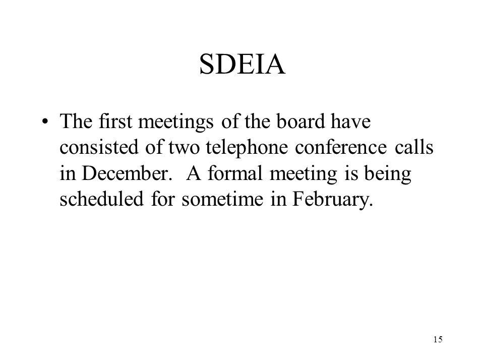 15 SDEIA The first meetings of the board have consisted of two telephone conference calls in December.