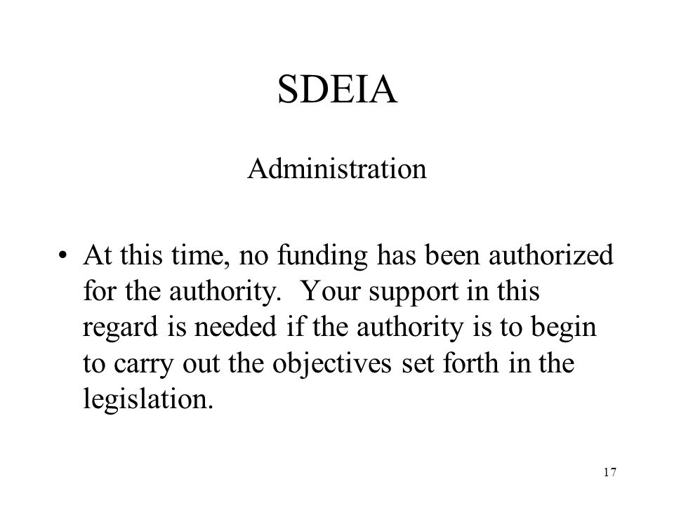 17 SDEIA Administration At this time, no funding has been authorized for the authority.