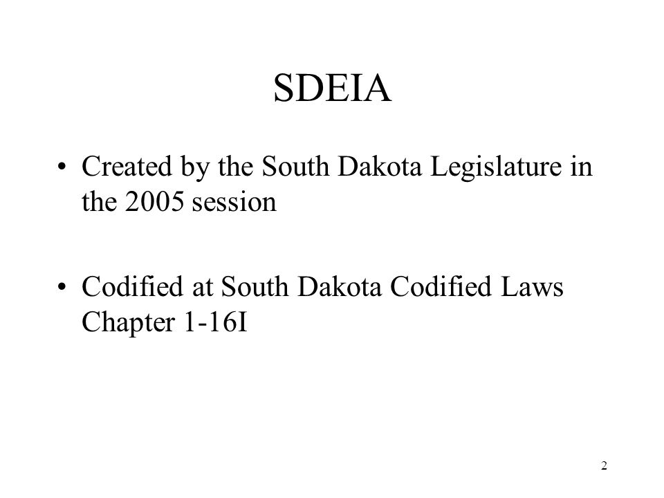 2 SDEIA Created by the South Dakota Legislature in the 2005 session Codified at South Dakota Codified Laws Chapter 1-16I