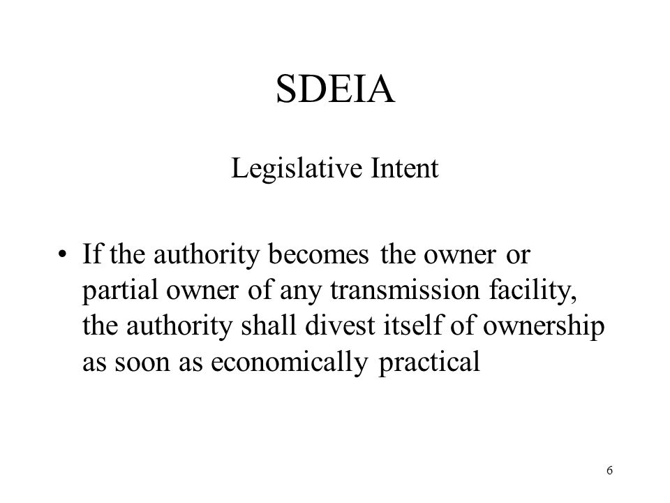 6 SDEIA Legislative Intent If the authority becomes the owner or partial owner of any transmission facility, the authority shall divest itself of ownership as soon as economically practical