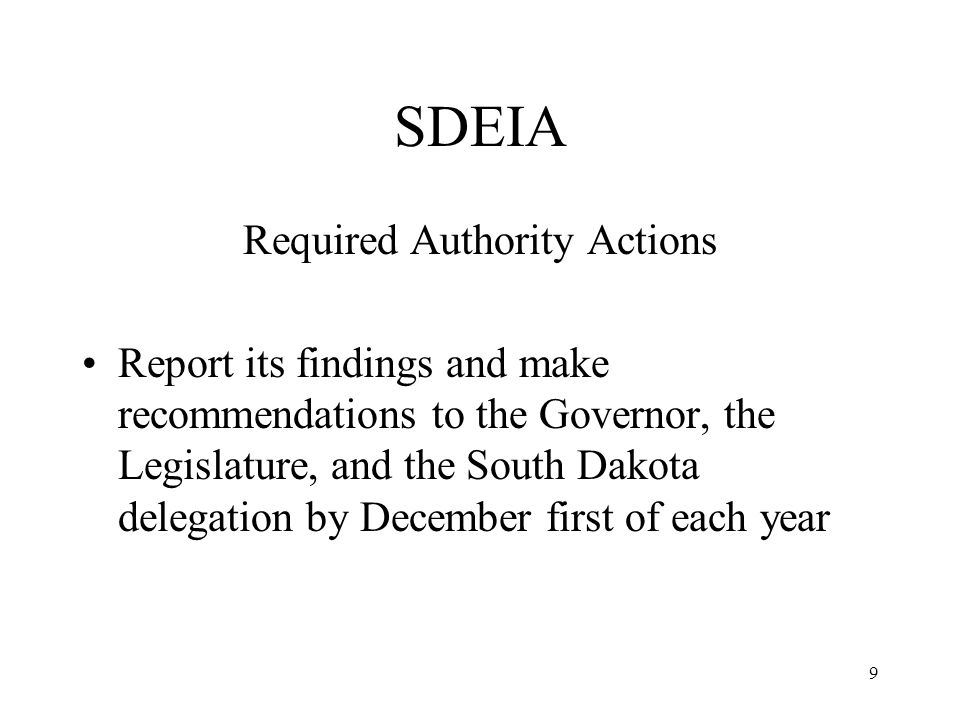 9 SDEIA Required Authority Actions Report its findings and make recommendations to the Governor, the Legislature, and the South Dakota delegation by December first of each year