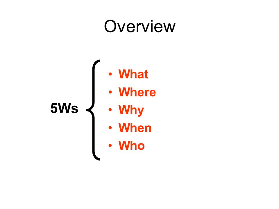 Overview What Where Why When Who 5Ws