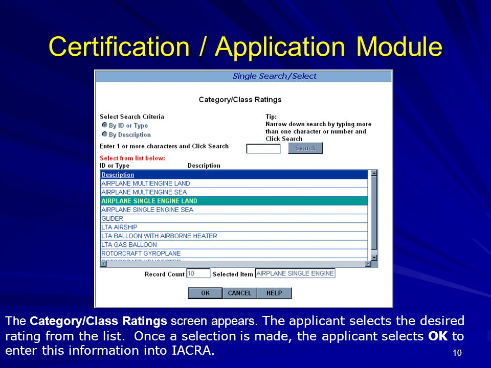 10 Certification / Application Module The Category/Class Ratings screen appears. The applicant selects the desired rating from the list. Once a select