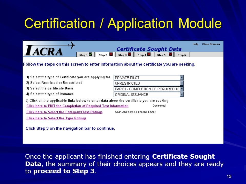 13 Certification / Application Module Once the applicant has finished entering Certificate Sought Data, the summary of their choices appears and they