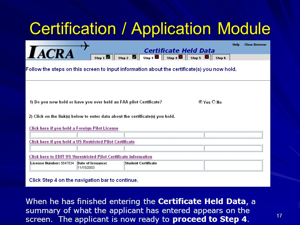17 Certification / Application Module When he has finished entering the Certificate Held Data, a summary of what the applicant has entered appears on the screen.