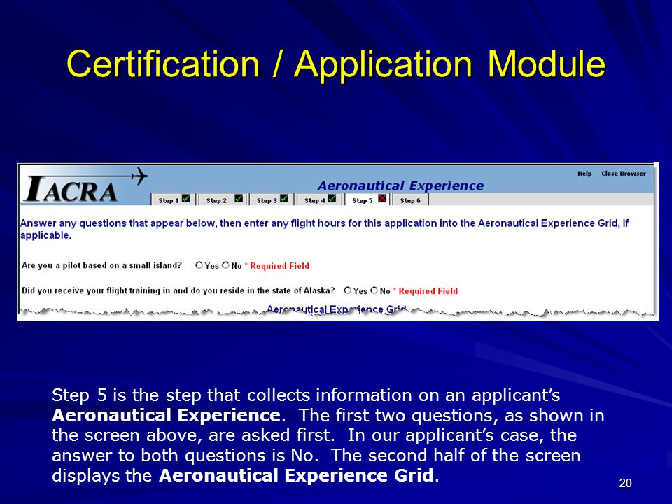 20 Certification / Application Module Step 5 is the step that collects information on an applicant's Aeronautical Experience. The first two questions,