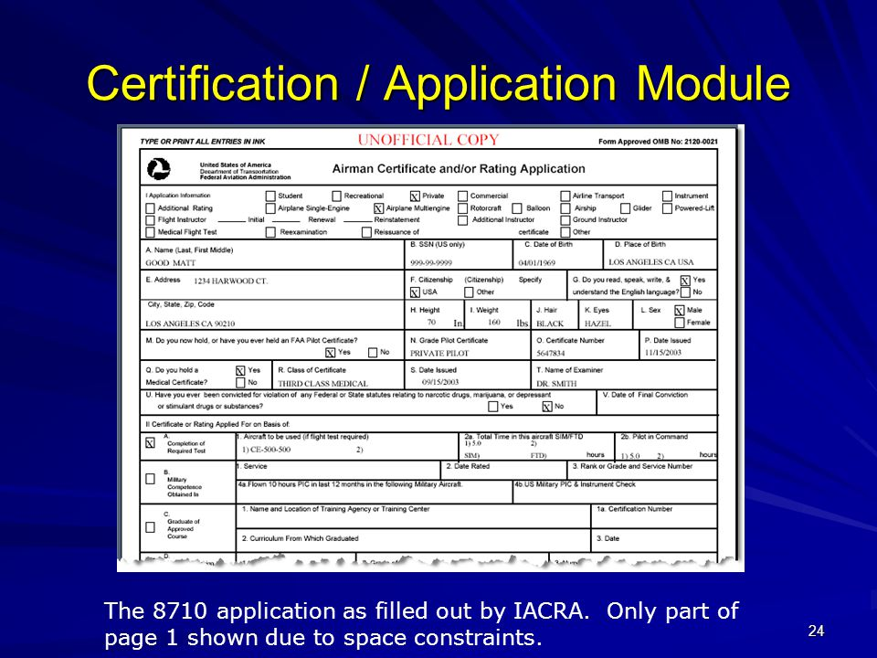 24 Certification / Application Module The 8710 application as filled out by IACRA. Only part of page 1 shown due to space constraints.