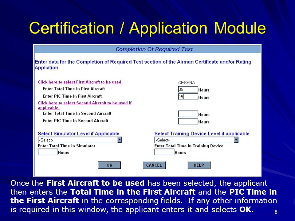 8 Certification / Application Module Once the First Aircraft to be used has been selected, the applicant then enters the Total Time in the First Aircr